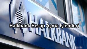 Halkbank Hesap Açma İşlemleri